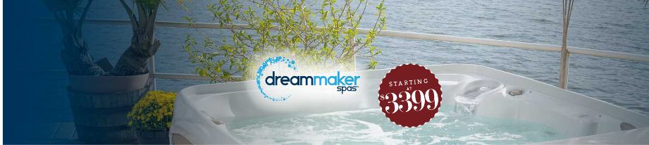 Dream Maker Spas starting at $3495!